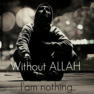 Without Allah I'm nothing